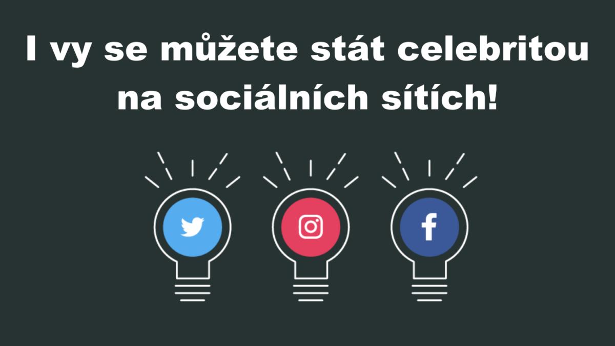 I vy se můžete stát celebritou na sociálních sítích!